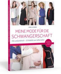 Cover: Anne le Grand Meine Mode für die Schwangerschaft: chic und praktisch – 20 Modelle zum Selbernähen