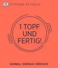 Cover: Stephane Reynaud 1 Topf und fertig. Schnell einfach köstlich