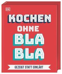 Cover: Kochen ohne Blabla gezeigt statt erklärt