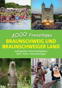 Braunschweig und das Braunschweiger Land - 1000 Freizeittipps