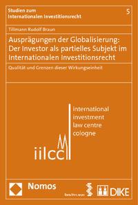 Ausprägungen der Globalisierung: Der Investor als partielles Subjekt im Internationalen Investitionsrecht