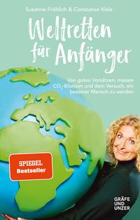 Cover: Susanne Fröhlich und Constanze Kleis Weltretten für Anfänger - von guten Vorsätzen, miesen CO2-Bilanzen und dem Versuch, ein besserer Mensch zu werden