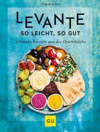 Cover: Tanja Dusy Levante so leicht, so gut - schlanke Rezepte aus der Orientküche