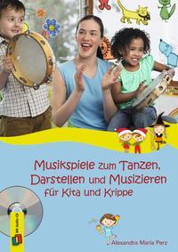 Musikspiele zum Tanzen, Darstellen und Musizieren für Kita und Krippe