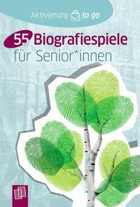 Aktivierung to go: 55 Biografiespiele für SeniorInnen