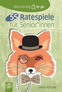 Aktivierung to go: 55 Ratespiele für SeniorInnen