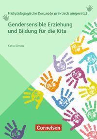Frühpädagogische Konzepte praktisch umgesetzt: Gendersensible Erziehung und Bildung für die Kita
