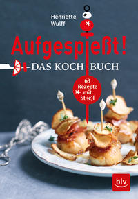 Cover: Henriette Wulff Aufgespießt. 62 Rezepte mit Sti(e)l