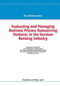 Evaluating and Managing Business Process Outsourcing Ventures in the German Banking Industry