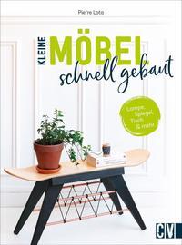 Cover: Pierre Lota Kleine Möbel schnell gebaut - Lampe, Spiegel, Tisch & mehr