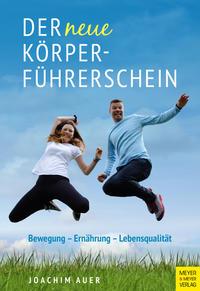 Cover: Joachim Auer Der neue Körperführerschein : Bewegung – Ernährung - Lebensqualität