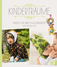 Cover: Mia Führer, Eva Maria Schmitz Kinderträume. Nähen für Babys & Kleinkinder von Größe 56 – 98