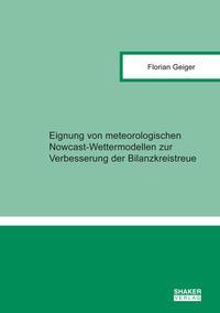 Eignung von meteorologischen Nowcast-Wettermodellen zur Verbesserung der Bilanzkreistreue