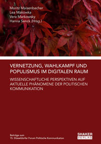 Vernetzung, Wahlkampf und Populismus im digitalen Raum: Wissenschaftliche Perspektiven auf aktuelle Phänomene der politischen Kommunikation
