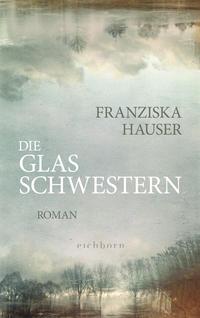 Cover: Franziska Hauser Die Glasschwestern