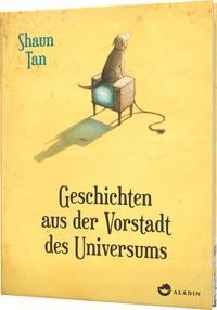 Cover: Shaun Tan Geschichten aus der Vorstadt des Universums