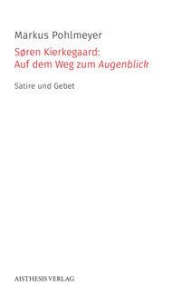 Søren Kierkegaard: Auf dem Weg zum Augenblick