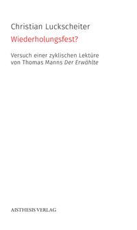 Wiederholungsfest? Versuch einer zyklischen Lektüre von Thomas Manns Der Erwählte