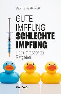 Cover: Bert Ehgartner Gute Impfung schlechte Impfung. Der umfassende Ratgeber