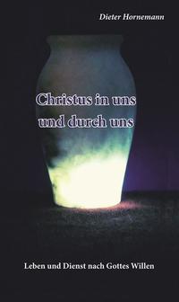 Christus in uns und durch uns