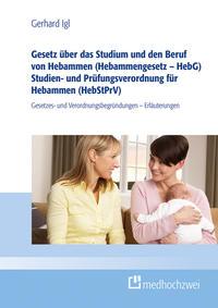 Gesetz über das Studium und den Beruf von Hebammen (Hebammengesetz - HebG) Studien- und Prüfungsverordnung für Hebammen (HebStPrV)