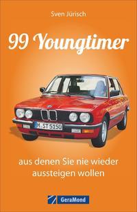 Cover: Sven Jürisch 99 Youngtimer, aus denen Sie nie wieder aussteigen wollen