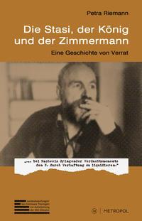 Die Stasi, der König und der Zimmermann - Cover