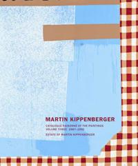 Martin Kippenberger. Werkverzeichnis der Gemälde / Catalogue Raisonné of the Paintings