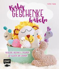 Cover: Yvonne Markus Babygeschenke häkeln. Rasseltiere, Greiflinge & Spieluhren zum Kuscheln und Liebhaben