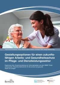 Gestaltungsoptionen für einen zukunftsfähigen Arbeits- und Gesundheitsschutz im Pflege- und Dienstleistungssektor