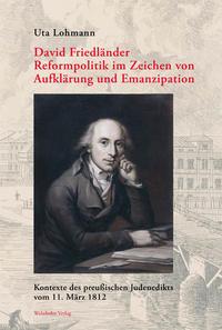 David Friedländer. Reformpolitik im Zeichen von Aufklärung und Emanzipation