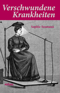 Cover: Seemann, Sophie Verschwundene Krankheiten