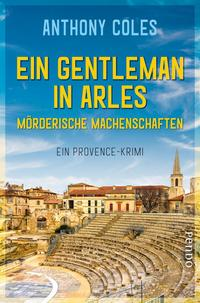 Cover: Anthony Coles Ein Gentleman in Arles- mörderische Machenschaften