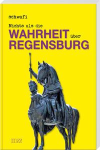 Nichts als die Wahrheit über Regensburg