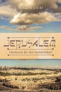 Jerusalem – Hindernis für den Weltfrieden?