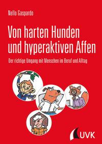 Cover: Nello Gaspardo Von harten Hunden und hyperaktiven Affen - Der richtige Umgang mit Menschen im Beruf und Alltag