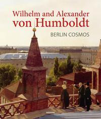Wilhelm and Alexander von Humboldt. Berlin Cosmos