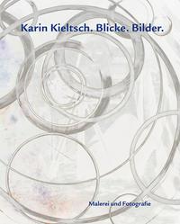 Karin Kieltsch. Blicke. Bilder.
