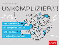 Cover: Stephanie Borgert Unkompliziert! Das Arbeitsbuch für komplexes Denken und Handeln in agilen Unternehmen