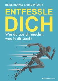 Cover: Heike Henkel & Anke Precht Entfessle dich - wie du aus dir machst, was in dir steckt
