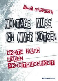 Cover: Anja Niekerken Montags muss ich immer kotzen - erste Hilfe gegen Arbeitsübelkeit
