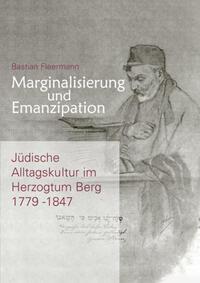 Marginalisierung und Emanzipation. Jüdische Alltagskultur im Herzogtum Berg 1779–1847