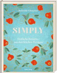 Cover: Sabrina Ghayour Simply - einfache Rezepte aus den Küchen Persiens