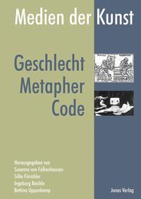 Medien der Kunst: Geschlecht, Metapher, Code