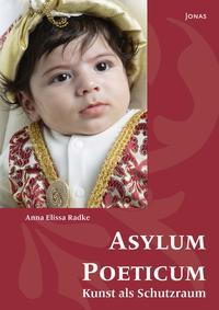 Asylum Poeticum - Kunst als Schutzraum