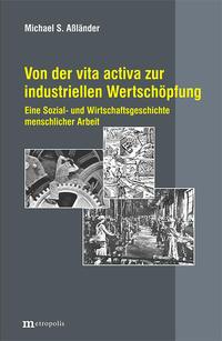 Von der vita activa zur industriellen Wertschöpfung
