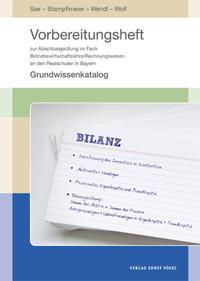 Vorbereitungsheft zur Abschlussprüfung im Fach Betriebswirtschaftslehre/Rechnungswesen an den Realschulen in Bayern