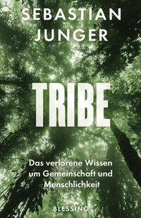 Cover: Sebastian Junger Tribe - das verlorene Wissen um  Gemeinschaft und Menschlichkeit