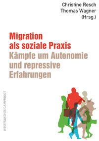 Migration als soziale Praxis: Kämpfe um Autonomie und repressive Erfahrungen