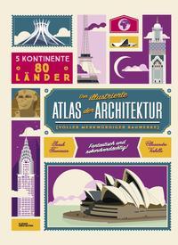 Cover: Tavernier Sarah Der illustrierte Atlas der Weltarchitektur. voller merkwürdiger Bauwerke!